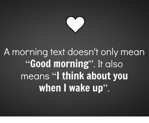 "it-also-means: A morning text doesn't only mean  ""Good morning"". It also  means ""l think about you  when I wake up"""