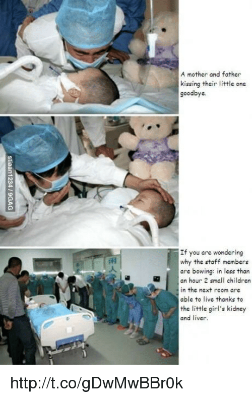 You Are Wonderful: A mother and father  kissing their little ones  goodbye  If you are wondering  why the staff members  ore bowing: in less than  an hour 2 small children  in the next room are  able to live thanks to  the little girl's kidney  and  liver. http://t.co/gDwMwBBr0k