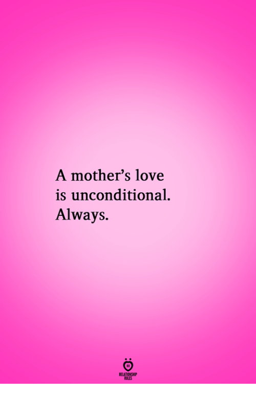 pes: A mother's love  is unconditional.  Always.  RELATIONGH  PES