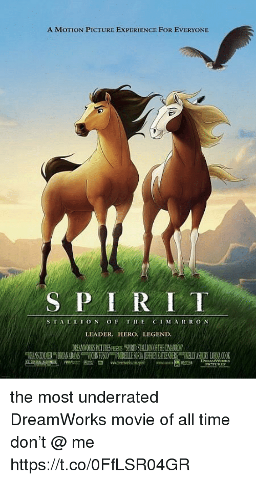 Movie, Time, and Girl Memes: A MOTION PICTURE EXPERIENCE FOR EVERYONE  S PIRIT  1ST, A 11 ION OF TII E CIMARRON  LEADER. HERO. LEGEND the most underrated DreamWorks movie of all time don't @ me https://t.co/0FfLSR04GR