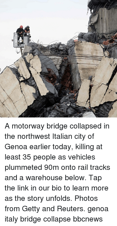 Memes, Link, and Reuters: A motorway bridge collapsed in the northwest Italian city of Genoa earlier today, killing at least 35 people as vehicles plummeted 90m onto rail tracks and a warehouse below. Tap the link in our bio to learn more as the story unfolds. Photos from Getty and Reuters. genoa italy bridge collapse bbcnews