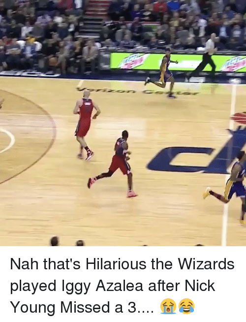 Iggy Azalea: A Nah that's Hilarious the Wizards played Iggy Azalea after Nick Young Missed a 3.... 😭😂