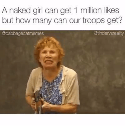 Naked, Naked Girl, and Dank Memes: A naked girl can get 1 million likes  but how many can our troops get?  @tindervsreality  @cabbagecatmemes