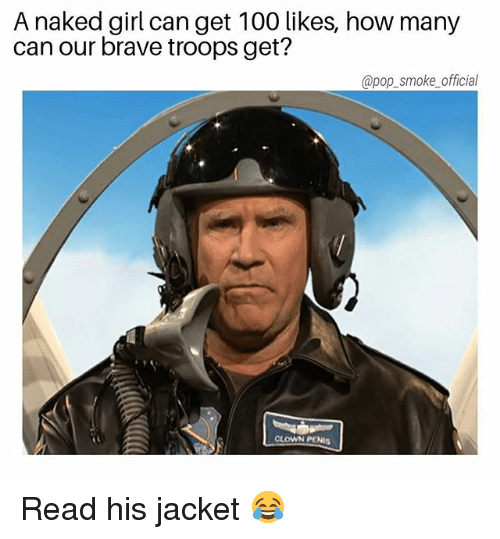 Anaconda, Memes, and Pop: A naked girl can get 100 likes, how many  can our brave troops get?  @pop_smoke_official  CLOWN PENIS Read his jacket 😂