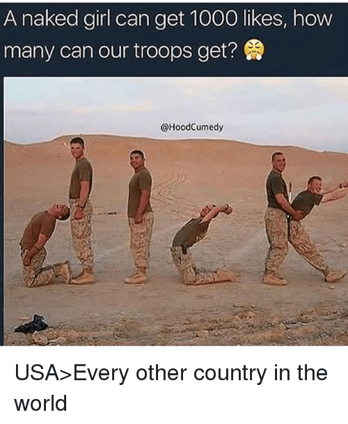 Memes, Girl, and Naked: A naked girl can get 1000 likes, how  many can our troops get?  @HoodCumedy USA>Every other country in the world