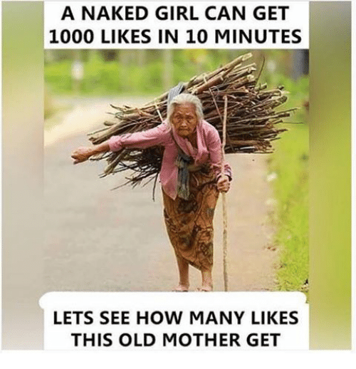 Memes, Naked, and Naked Girl: A NAKED GIRL CAN GET  1000 LIKES IN 10 MINUTES  LETS SEE HOW MANY LIKES  THIS OLD MOTHER GET