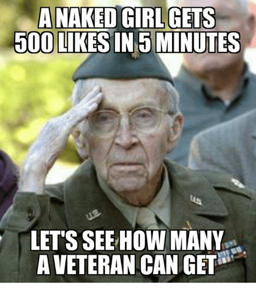 Memes, Naked, and Naked Girl: A NAKED GIRL GETS  500 LIKESIN 5 MINUTES  LET'S SEEHOWMANY  A VETERAN CAN GET