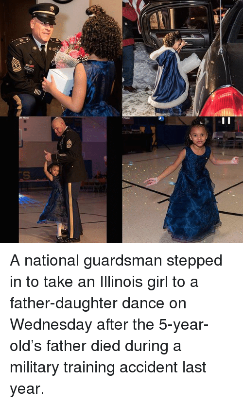 Memes, Girl, and Illinois: A national guardsman stepped in to take an Illinois girl to a father-daughter dance on Wednesday after the 5-year-old's father died during a military training accident last year.