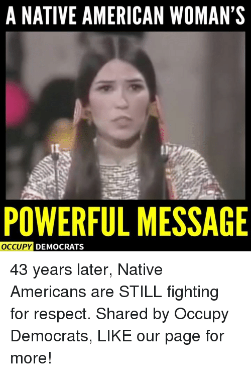 Memes, 🤖, and Democrat: A NATIVE AMERICAN WOMAN'S  POWERFUL MESSAGE  OCCUPY DEMOCRATS 43 years later, Native Americans are STILL fighting for respect.  Shared by Occupy Democrats, LIKE our page for more!