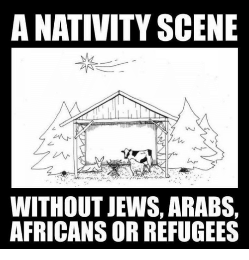 nativity scene: A NATIVITY SCENE  WITHOUT JEWS, ARABS,  AFRICANS OR REFUGEES