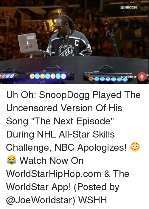 """All Star, Memes, and The Next Episode: a NBCSN  WATCH NONIN Uh Oh: SnoopDogg Played The Uncensored Version Of His Song """"The Next Episode"""" During NHL All-Star Skills Challenge, NBC Apologizes! 😳😂 Watch Now On WorldStarHipHop.com & The WorldStar App! (Posted by @JoeWorldstar) WSHH"""