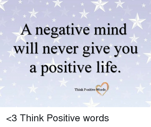 Life, Memes, and Mind: A negative mind  will never give you  a positive life.  Think Positive Words <3 Think Positive words