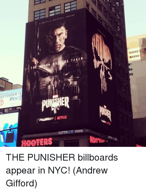 Punisher: A NETELIX ORIGINAL SERIES  E. TAKEN  EPTEMBER 18  IER  017 NETFLIX  OUTFRONT/PRIME  HOOTERS THE PUNISHER billboards appear in NYC!  (Andrew Gifford)