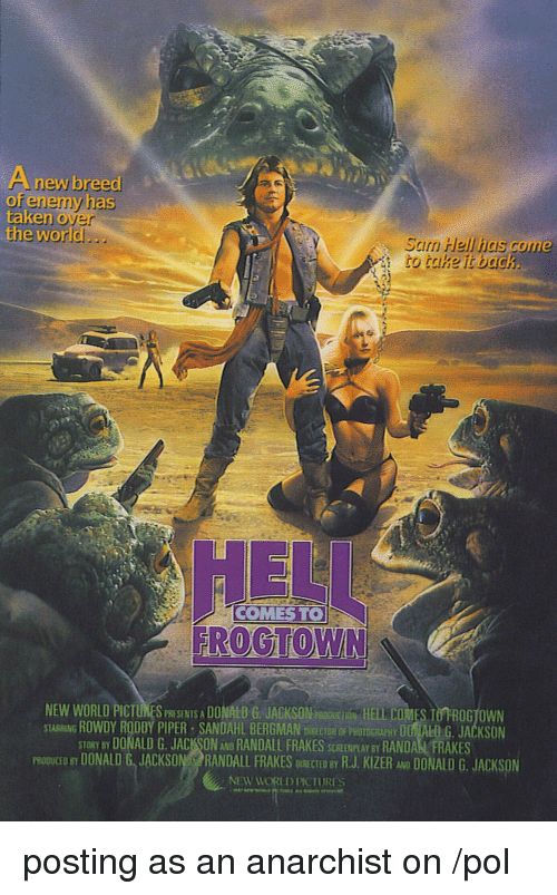 Roddy Piper: A new breed  ofenemyhas  taken o  yer  the world.  Saim Hell has come  to takeiiback  COMES TO  NEW WORLD PICTURES PRIS SA DOMALO G JACKSON aE HELL COMES I TROG70WN  STASRING ROWDY RODDY PIPER SANDAHL BERGMAN DistcIOR OF FDIOGBAHY DO ALD.G. JACKSON  STORY BY DONALD G. JACKSON AD RANDALL FRAKES SCSEATLAY BY RANDASL FRAKES  PRO UCİD BY DONALD Gy JACKSON@RANDALL FRAKES DtRECTED BY R·J. KIZER MO DONALD G. JACKSON  NEW WORLD PCTURES