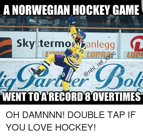 Damnnn: A NORWEGIAN HOCKEY GAME  Sky termo  anlegg  L  WENTTO A RECORD 8OVERTIMES OH DAMNNN! DOUBLE TAP IF YOU LOVE HOCKEY!