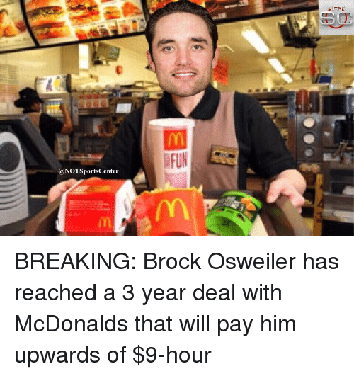 Brock Osweiler: (a NOTSportsCenter  FUN BREAKING: Brock Osweiler has reached a 3 year deal with McDonalds that will pay him upwards of $9-hour