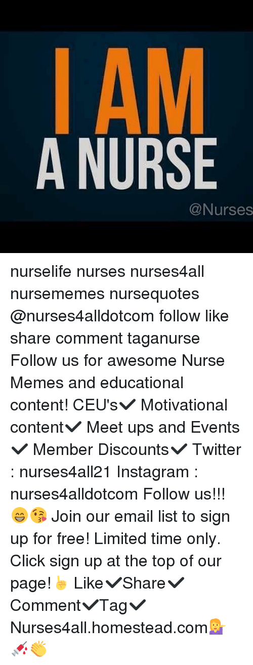 Memes, 🤖, and Page: A NURSE  @Nurses nurselife nurses nurses4all nursememes nursequotes @nurses4alldotcom follow like share comment taganurse Follow us for awesome Nurse Memes and educational content! CEU's✔️ Motivational content✔️ Meet ups and Events✔️ Member Discounts✔️ Twitter : nurses4all21 Instagram : nurses4alldotcom Follow us!!! 😁😘 Join our email list to sign up for free! Limited time only. Click sign up at the top of our page!☝️ Like✔️Share✔️Comment✔️Tag✔️ Nurses4all.homestead.com💁💉👏