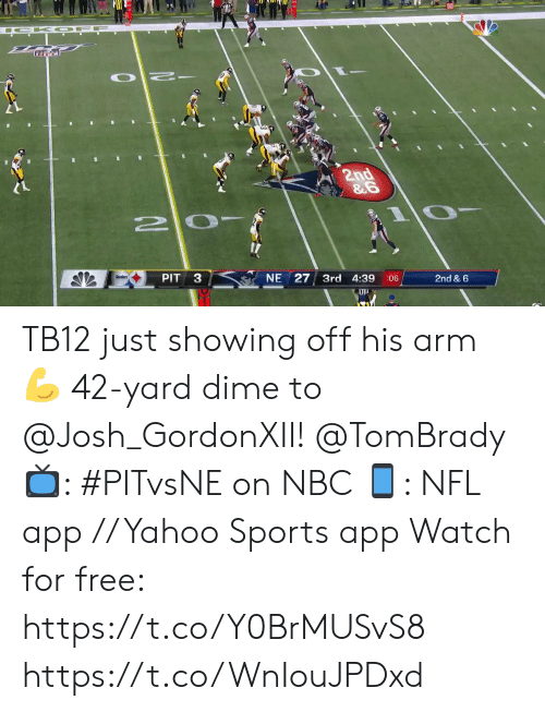 tombrady: A O FF  O  2nd  &G  PIT  NE 27 3rd 4:39  06  2nd & 6  AlL TB12 just showing off his arm 💪  42-yard dime to @Josh_GordonXII! @TomBrady  📺: #PITvsNE on NBC 📱: NFL app // Yahoo Sports app Watch for free: https://t.co/Y0BrMUSvS8 https://t.co/WnIouJPDxd