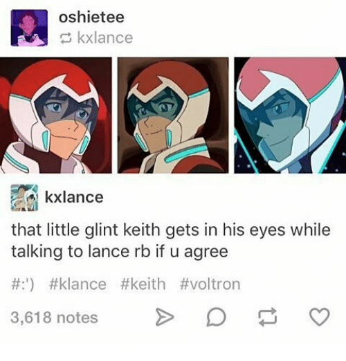 Memes, 🤖, and Voltron: A oshietee  kxlance  kxlance  that little glint keith gets in his eyes while  talking to lance rb if u agree  #:1) klance #keith #voltron  3,618 notes
