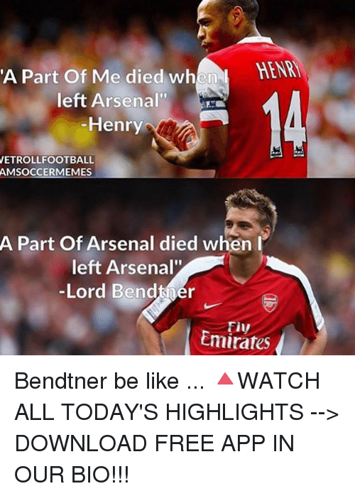 """Arsenal, Be Like, and Memes: A Part of Me died when  HENM  left Arsenal""""  Henry  VETROLLFOOTBALL  AMSOCCERMEMES  A Part of Arsenal died when I  left Arsenal""""  -Lord Bendtner  Emirates Bendtner be like ... 🔺WATCH ALL TODAY'S HIGHLIGHTS --> DOWNLOAD FREE APP IN OUR BIO!!!"""