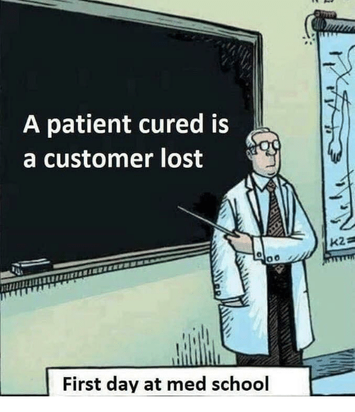 Med School: A patient cured is  a customer lost  First day at med school