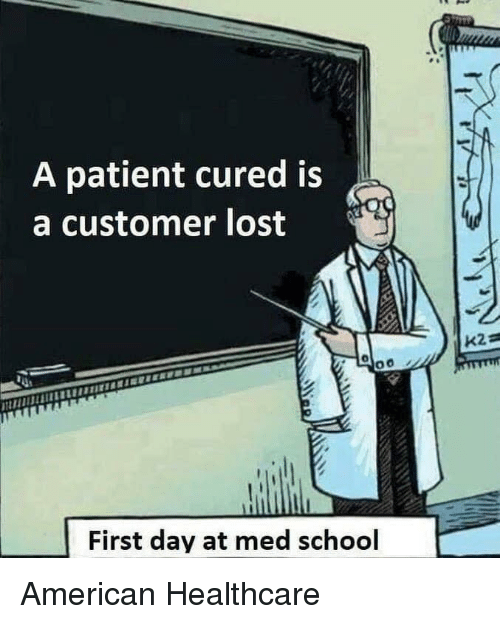 Med School: A patient cured is  a customer lost  First day at med school American Healthcare