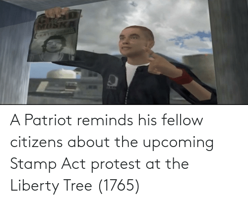 stamp: A Patriot reminds his fellow citizens about the upcoming Stamp Act protest at the Liberty Tree (1765)