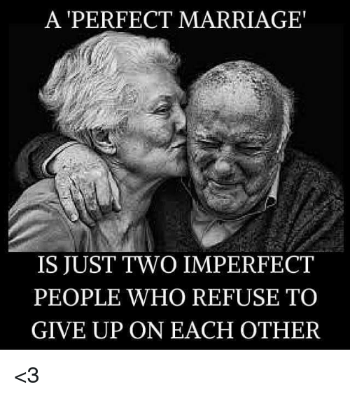 imperfection: A PERFECT MARRIAGE'  IS JUST TWO IMPERFECT  PEOPLE WHO REFUSE TO  GIVE UP ON EACH OTHER <3