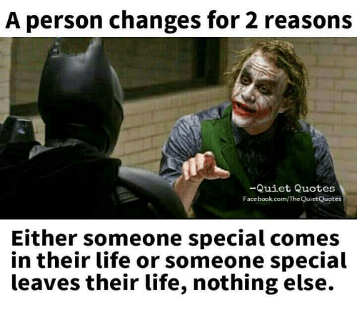 Quotes For Someone Special In My Life: A Person Changes For 2 Reasons -Quiet Quotes