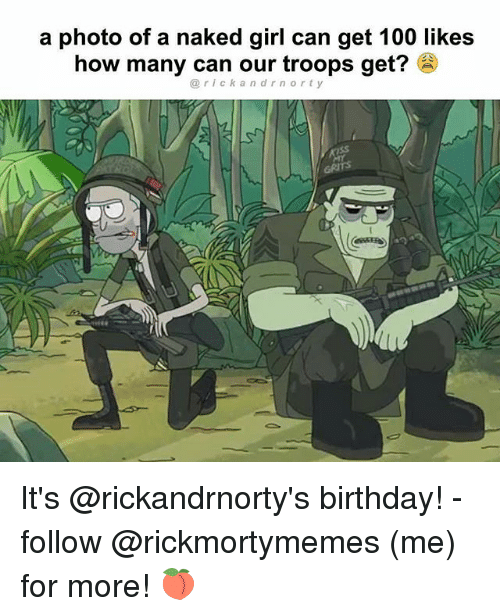 Anaconda, Birthday, and Memes: a photo of a naked girl can get 100 likes  how many can our troops get?  r i c k a n d r n o r t y It's @rickandrnorty's birthday! - follow @rickmortymemes (me) for more! 🍑