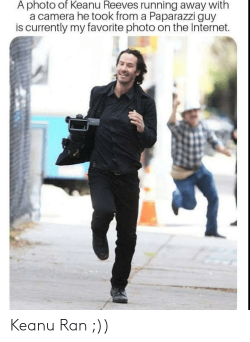 running away: A photo of Keanu Reeves running away with  a camera he took from a Paparazzi guy  is currently my favorite photo on the Internet. Keanu Ran ;))