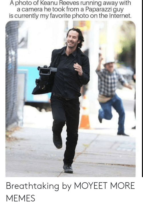 running away: A photo of Keanu Reeves running away with  a camera he took from a Paparazzi guy  is currently my favorite photo on the Internet. Breathtaking by MOYEET MORE MEMES