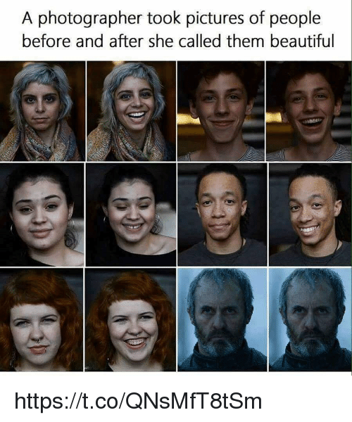 Beautiful, Pictures, and She: A photographer took pictures of people  before and after she called them beautiful https://t.co/QNsMfT8tSm