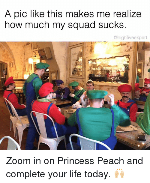 Princesses Peach: A pic like this makes me realize  how much my squad sucks.  @highfive expert Zoom in on Princess Peach and complete your life today. 🙌🏼