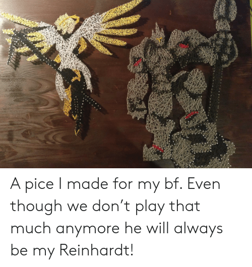 Reinhardt: A pice I made for my bf. Even though we don't play that much anymore he will always be my Reinhardt!