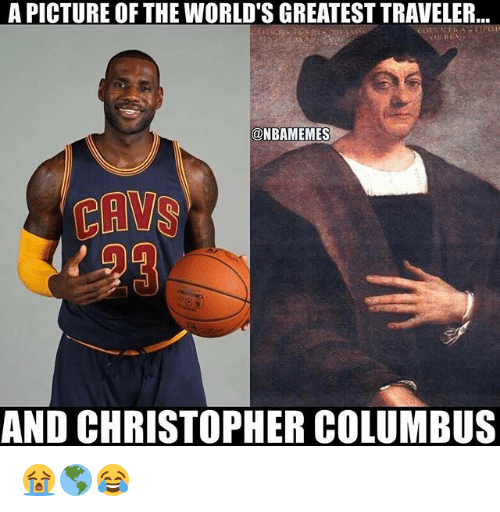 a picture of the world sgreatest traveler onbamemes cavs and 19086450 🔥 25 best memes about christopher columbus christopher,Christopher Columbus Memes