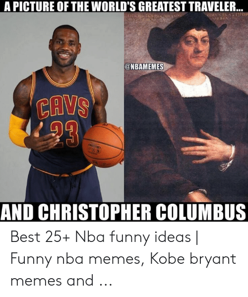 Kobe Bryant Memes: A PICTURE OF THE WORLD'S GREATEST TRAVELER..  ANT  @NBAMEMES  CAVS  AND CHRISTOPHER COLUMBUS  GYT Best 25+ Nba funny ideas   Funny nba memes, Kobe bryant memes and ...