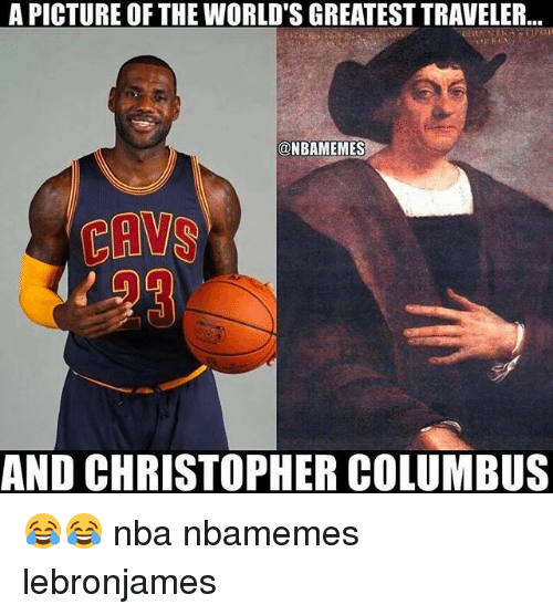 Basketball, Cavs, and Nba: A PICTURE OF THE WORLD'S GREATEST TRAVELER  @NBAMEMES  CAVS  AND CHRISTOPHER COLUMBUS 😂😂 nba nbamemes lebronjames