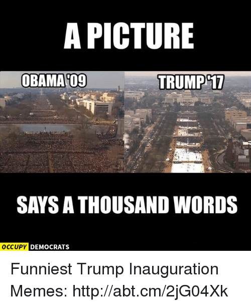 Funniest Trump: A PICTURE  TRUMP 17  OBAMA 09  SAYS A THOUSAND WORDS  OCCUPY DEMOCRATS Funniest Trump Inauguration Memes: http://abt.cm/2jG04Xk