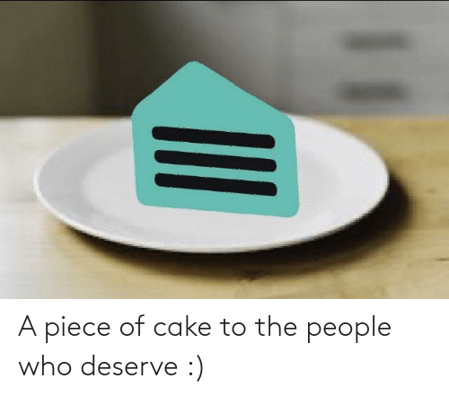 to-the-people: A piece of cake to the people who deserve :)