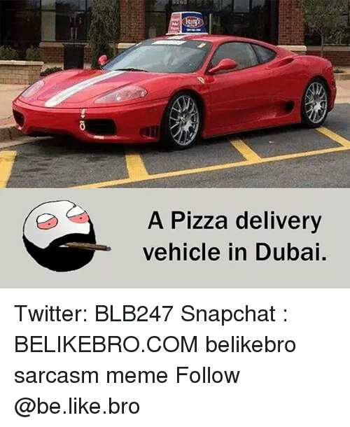 Be Like, Meme, and Memes: A Pizza delivery  vehicle in Dubai. Twitter: BLB247 Snapchat : BELIKEBRO.COM belikebro sarcasm meme Follow @be.like.bro