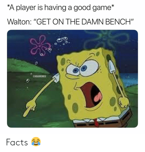 """good game: A player is having a good game*  Walton: """"GET ON THE DAMN BENCH""""  @NBAMEMES Facts 😂"""