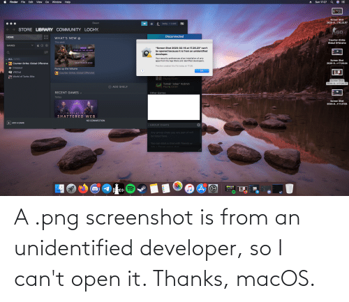 Cant Open: A .png screenshot is from an unidentified developer, so I can't open it. Thanks, macOS.