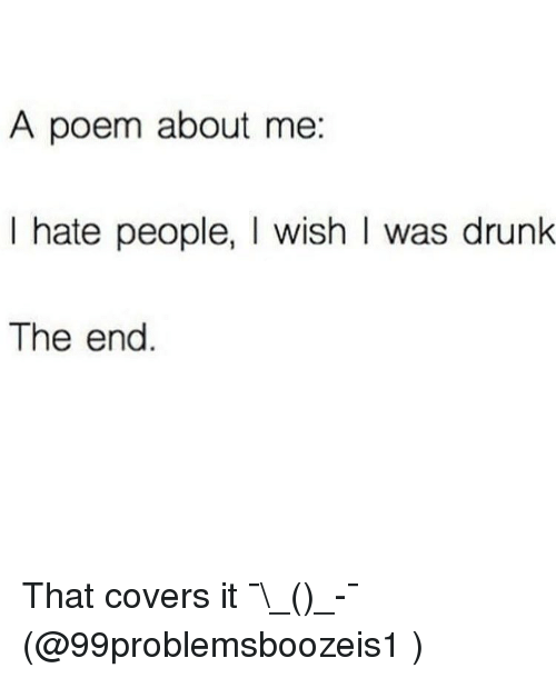 A Poem About Me I Hate People I Wish L Was Drunk the End That ...