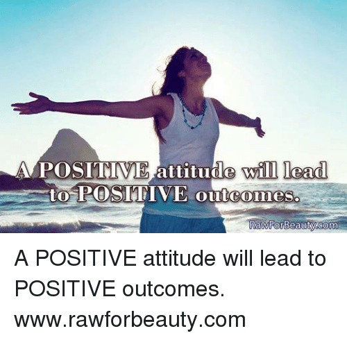 Memes, Attitude, and 🤖: A POSITIVE attitude will lead  to POSITIVE outcomes  RawForBeauty Como A POSITIVE attitude will lead to POSITIVE outcomes. www.rawforbeauty.com