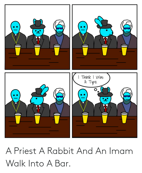 bar: A Priest A Rabbit And An Imam Walk Into A Bar.