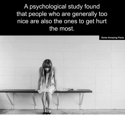 Memes, Psychology, and 🤖: A psychological study found  that people who are generally too  nice are also the ones to get hurt  the most.  Some Amazing Facts