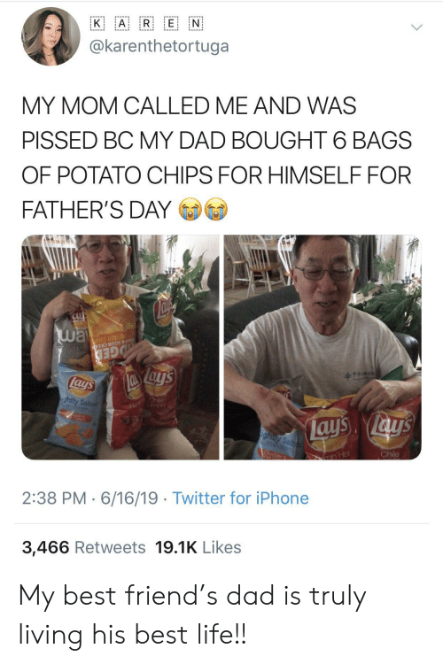 Ays: A R E N  K  @karenthetortuga  MY MOM CALLED ME AND WAS  PISSED BC MY DAD BOUGHT 6 BAGS  OF POTATO CHIPS FOR HIMSELF FOR  FATHER'S DAY  way  Su  OTATO CHIP  AR & SOUR CREA N  GED  lays  Fl hile  mon  ightly Salted  ays ays  ighty Salted  Chile  CA  ar  min'Hot  2:38 PM 6/16/19 Twitter for iPhone  3,466 Retweets 19.1K Likes My best friend's dad is truly living his best life!!