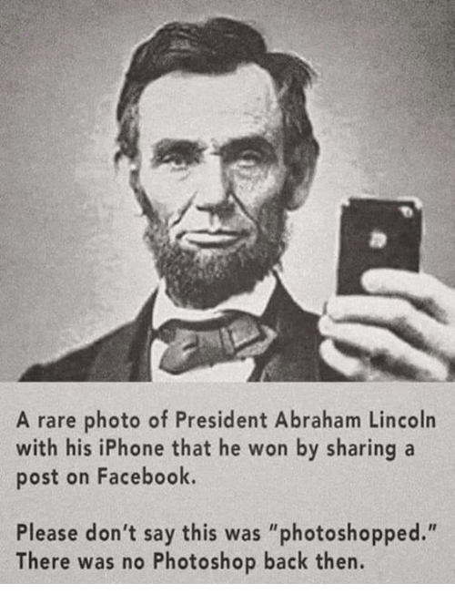 """Abraham Lincoln: A rare photo of President Abraham Lincoln  with his iPhone that he won by sharing a  post on Facebook.  Please don't say this was """"photoshopped.""""  There was no Photoshop back then."""
