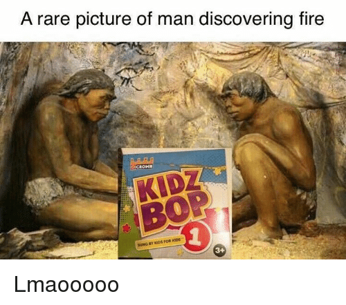 Fire, Kids, and Dank Memes: A rare picture of man discovering fire  CROHN  suNG ODS KIDs  FOR 3+ Lmaooooo